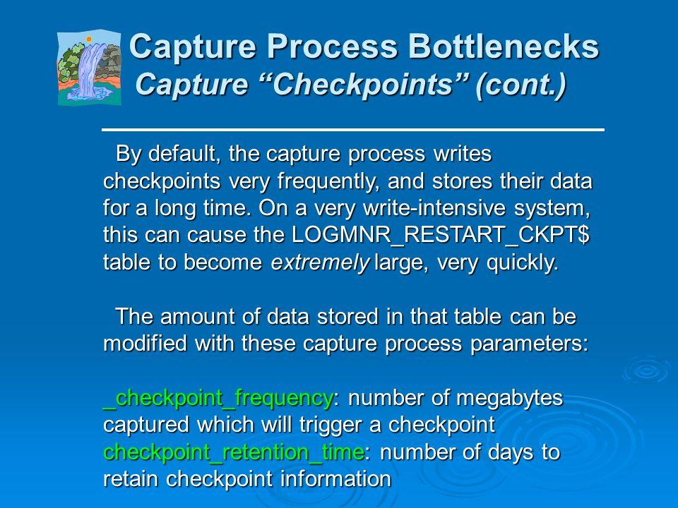 Capture Process Bottlenecks Capture Checkpoints (cont.)