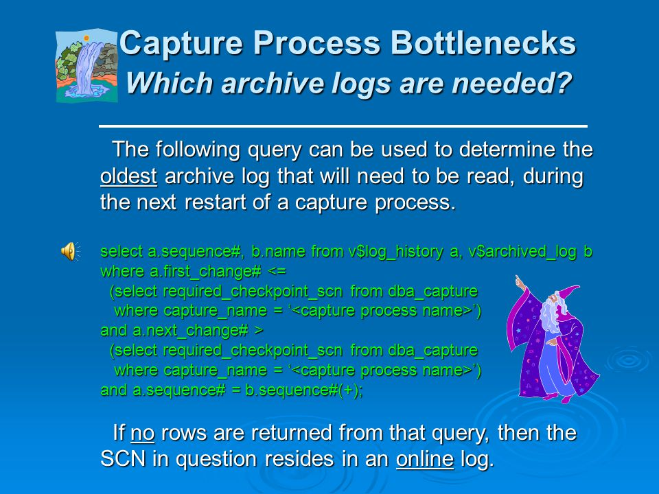 Capture Process Bottlenecks Which archive logs are needed