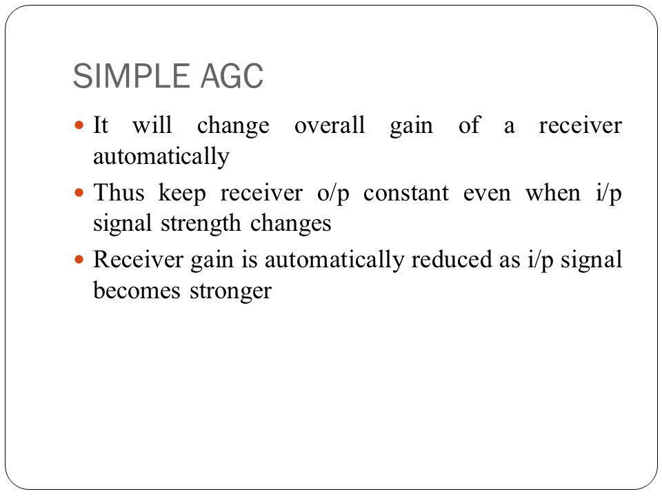 SIMPLE AGC It will change overall gain of a receiver automatically