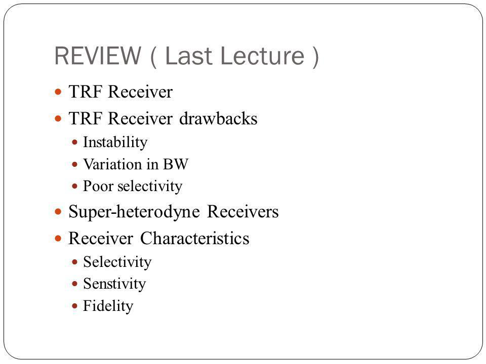 REVIEW ( Last Lecture ) TRF Receiver TRF Receiver drawbacks