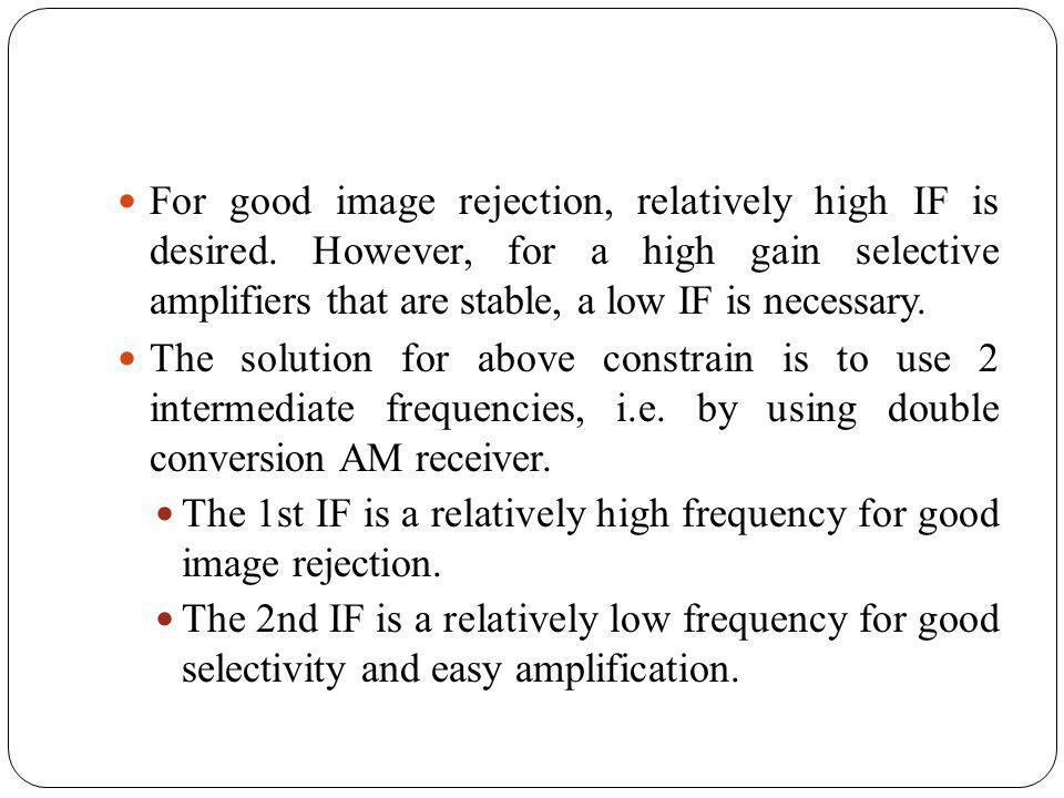For good image rejection, relatively high IF is desired