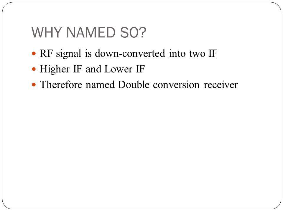 WHY NAMED SO RF signal is down-converted into two IF