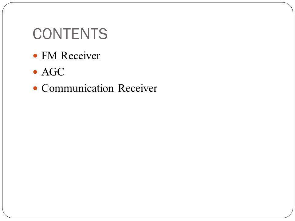CONTENTS FM Receiver AGC Communication Receiver