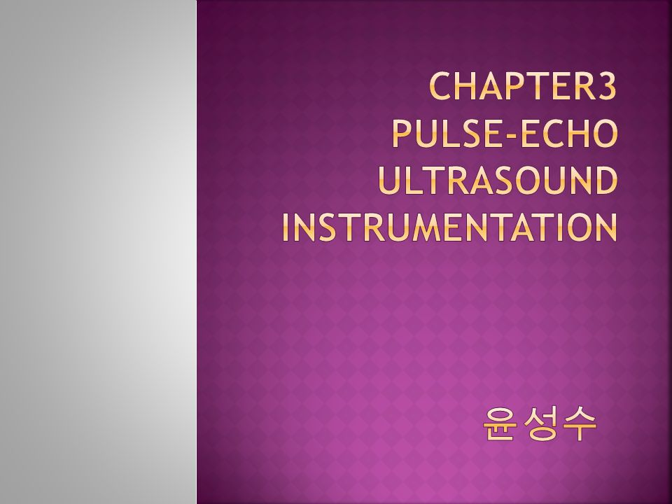Chapter3 Pulse-Echo Ultrasound Instrumentation