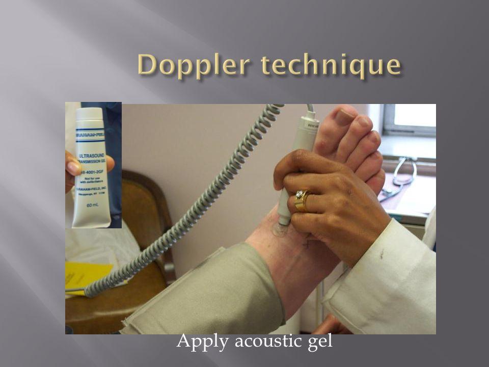 Doppler technique Apply acoustic gel
