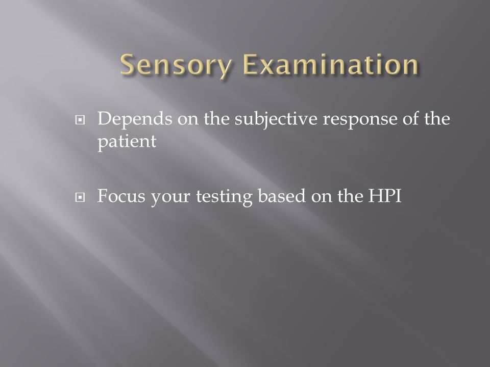 Sensory Examination Depends on the subjective response of the patient