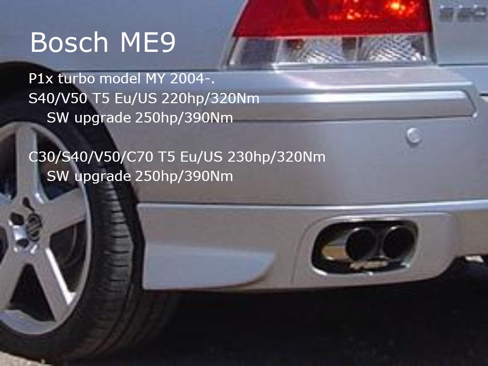 Bosch ME9 P1x turbo model MY 2004-. S40/V50 T5 Eu/US 220hp/320Nm