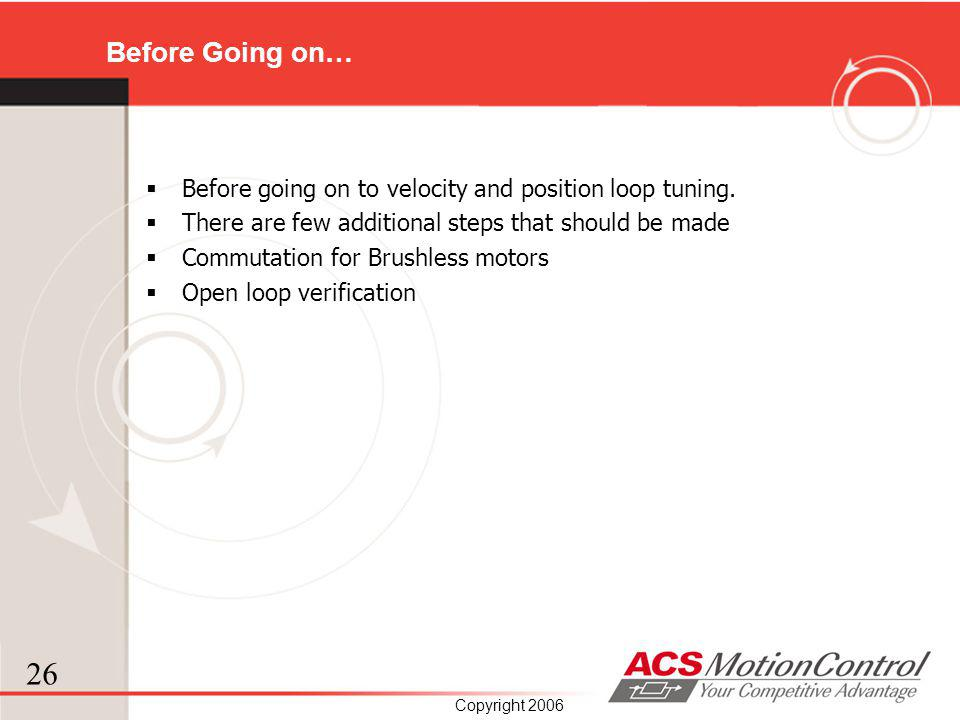 Before Going on… Before going on to velocity and position loop tuning.