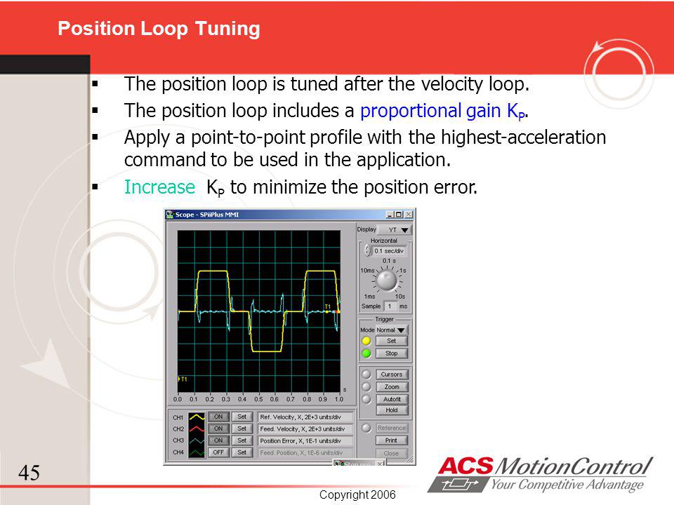 Position Loop Tuning The position loop is tuned after the velocity loop. The position loop includes a proportional gain KP.