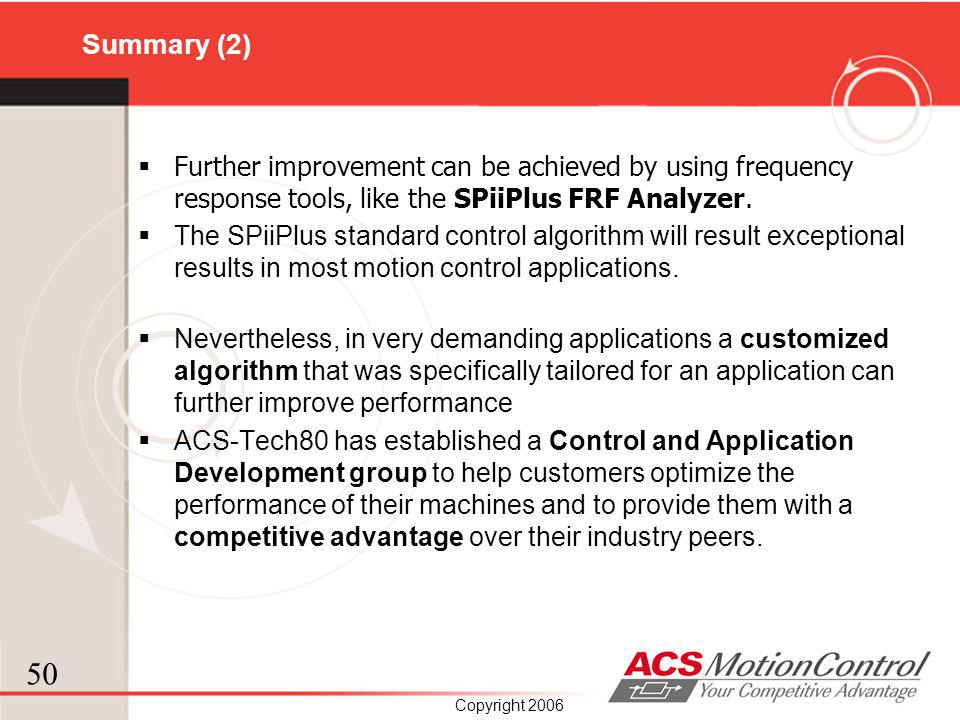 Summary (2) Further improvement can be achieved by using frequency response tools, like the SPiiPlus FRF Analyzer.