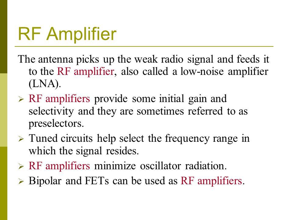 RF Amplifier The antenna picks up the weak radio signal and feeds it to the RF amplifier, also called a low-noise amplifier (LNA).