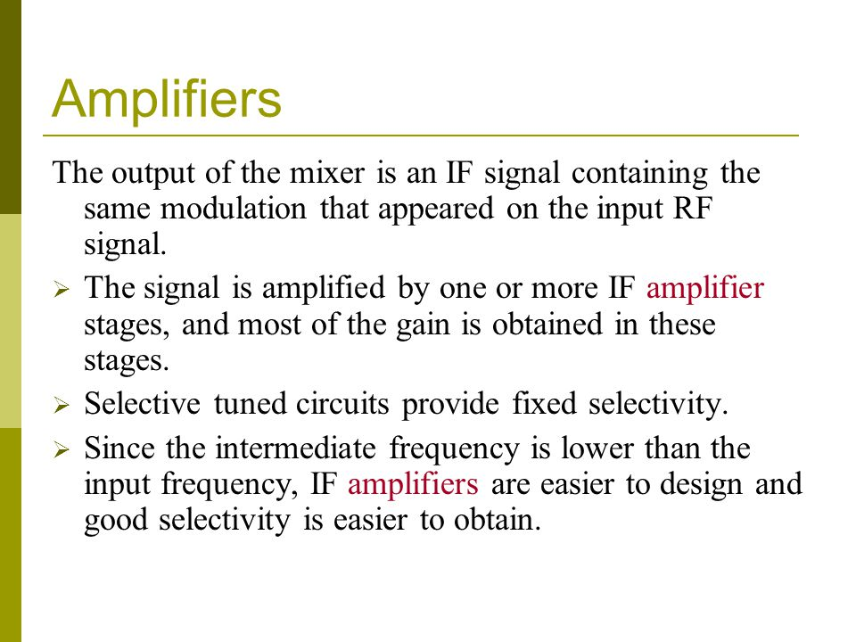 Amplifiers The output of the mixer is an IF signal containing the same modulation that appeared on the input RF signal.
