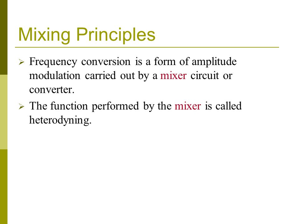 Mixing Principles Frequency conversion is a form of amplitude modulation carried out by a mixer circuit or converter.