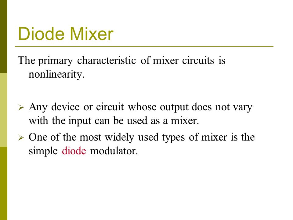 Diode Mixer The primary characteristic of mixer circuits is nonlinearity.