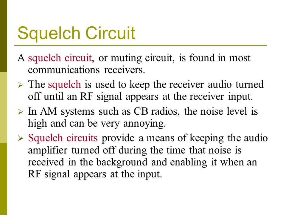 Squelch Circuit A squelch circuit, or muting circuit, is found in most communications receivers.