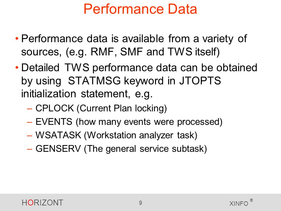 Performance Data Performance data is available from a variety of sources, (e.g. RMF, SMF and TWS itself)