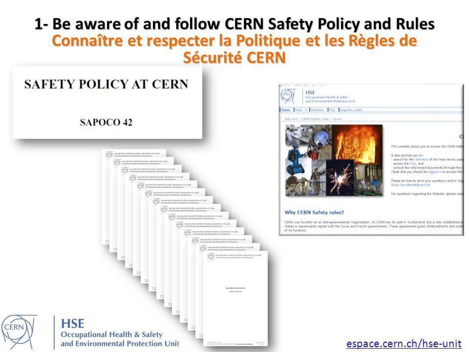 1- Be aware of and follow CERN Safety Policy and Rules Connaître et respecter la Politique et les Règles de Sécurité CERN