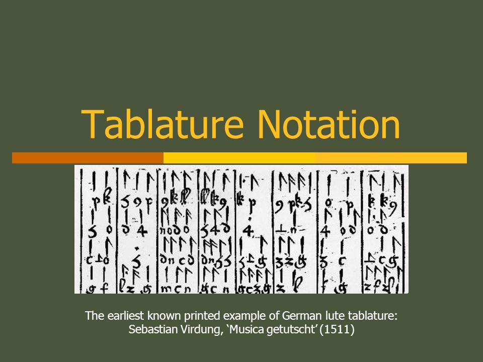 Tablature Notation The earliest known printed example of German lute tablature: Sebastian Virdung, 'Musica getutscht' (1511)