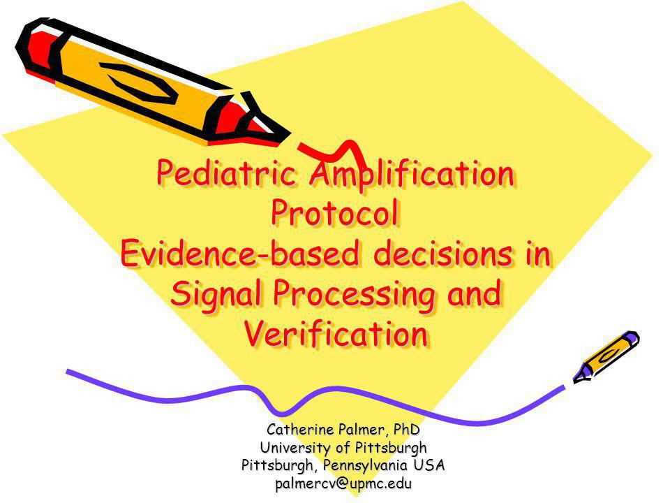 Pediatric Amplification Protocol Evidence-based decisions in Signal Processing and Verification