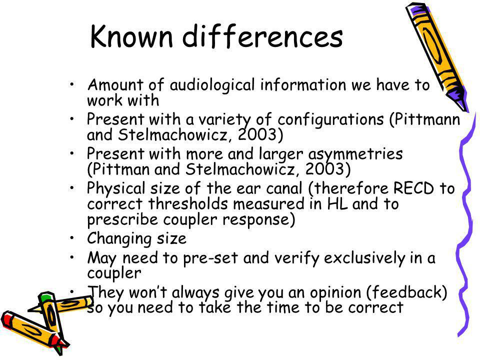 Known differences Amount of audiological information we have to work with.