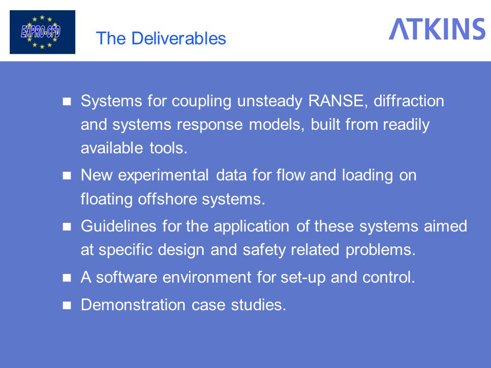 The Deliverables Systems for coupling unsteady RANSE, diffraction and systems response models, built from readily available tools.