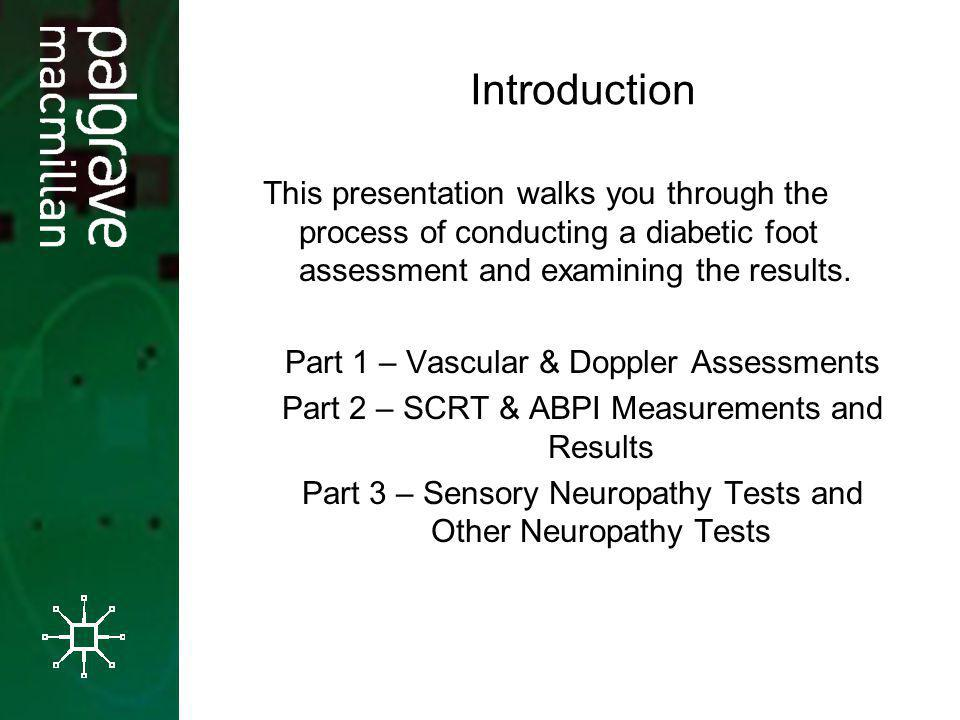 Introduction This presentation walks you through the process of conducting a diabetic foot assessment and examining the results.