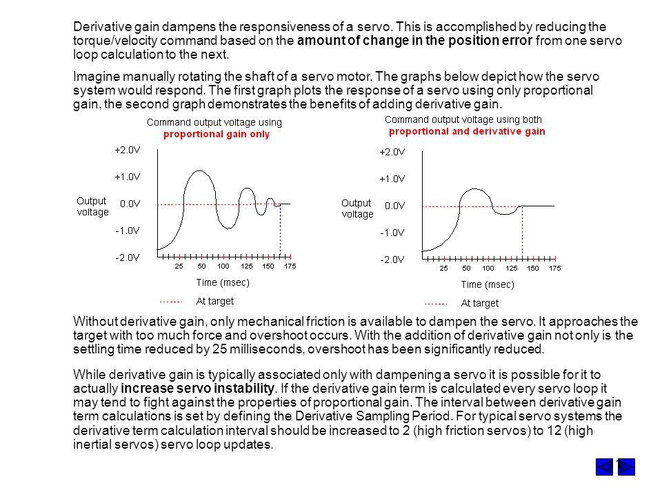 Derivative gain dampens the responsiveness of a servo