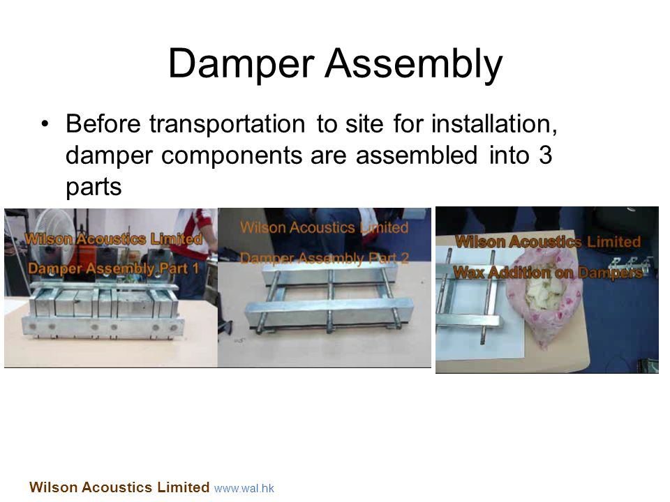 Damper Assembly Before transportation to site for installation, damper components are assembled into 3 parts.