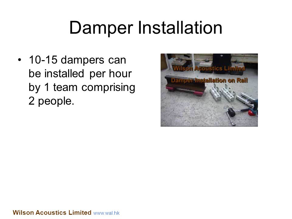 Damper Installation 10-15 dampers can be installed per hour by 1 team comprising 2 people.
