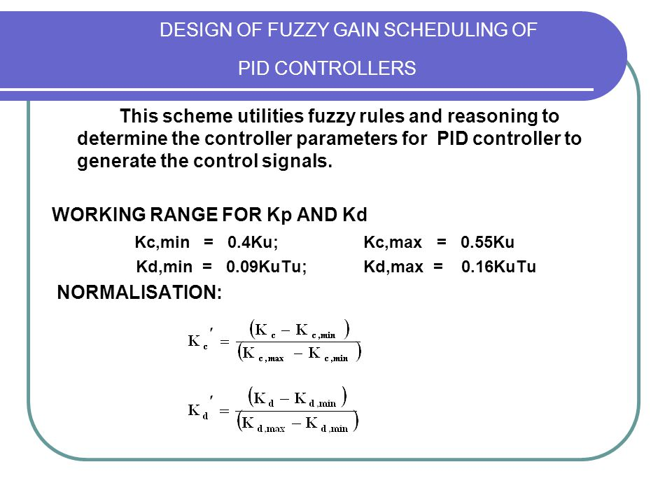 DESIGN OF FUZZY GAIN SCHEDULING OF PID CONTROLLERS