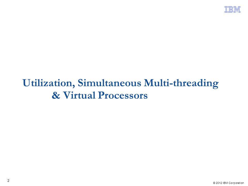 Utilization, Simultaneous Multi-threading & Virtual Processors