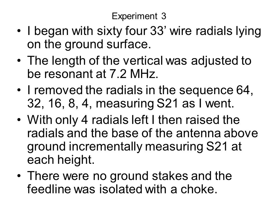 I began with sixty four 33' wire radials lying on the ground surface.