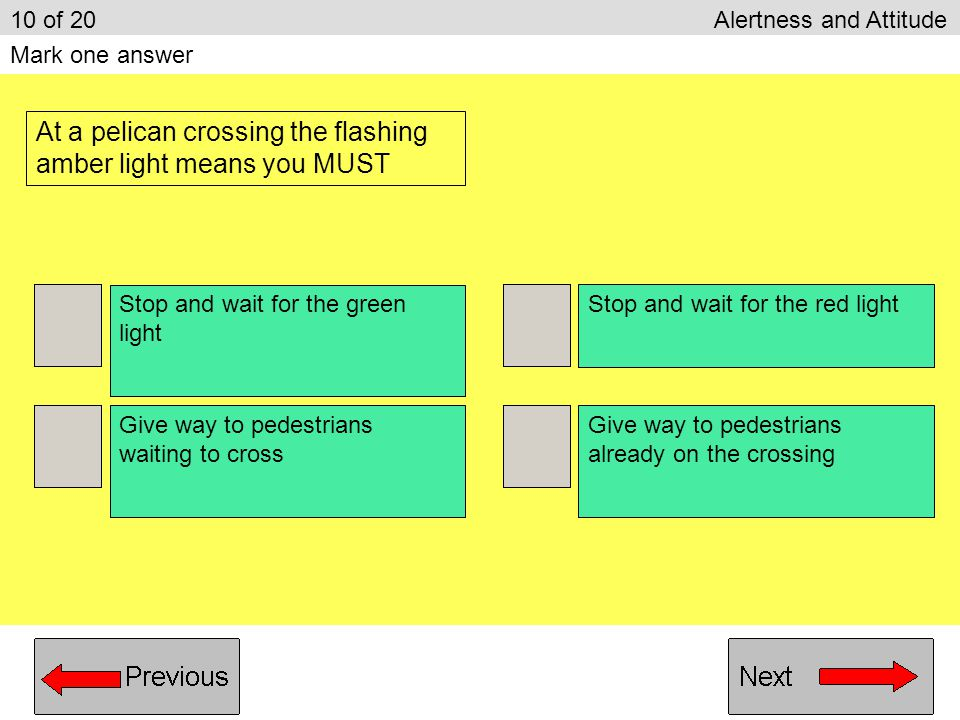 At a pelican crossing the flashing amber light means you MUST