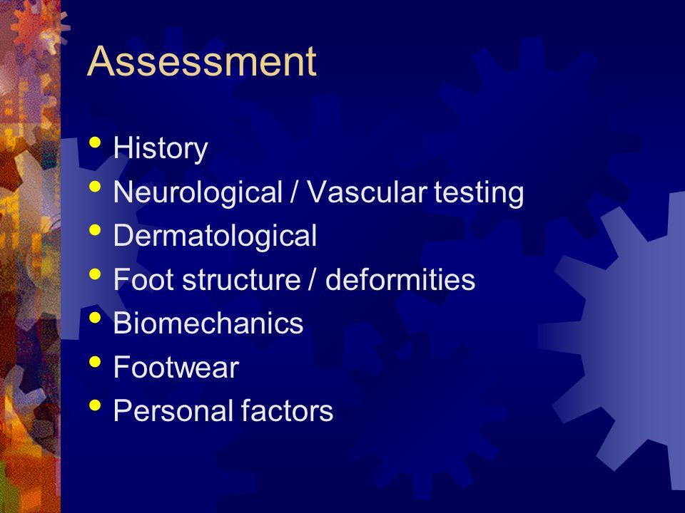 Assessment History Neurological / Vascular testing Dermatological