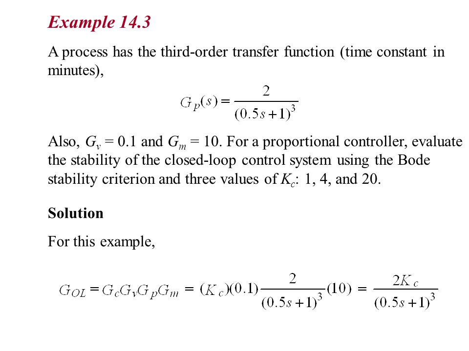 Example 14.3 A process has the third-order transfer function (time constant in minutes),