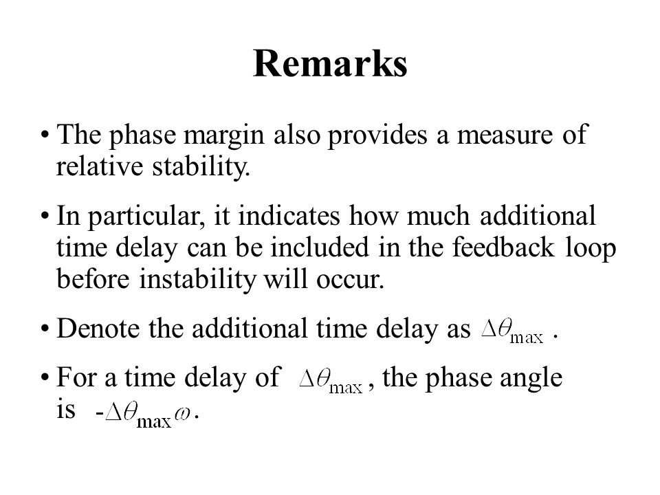 Remarks The phase margin also provides a measure of relative stability.