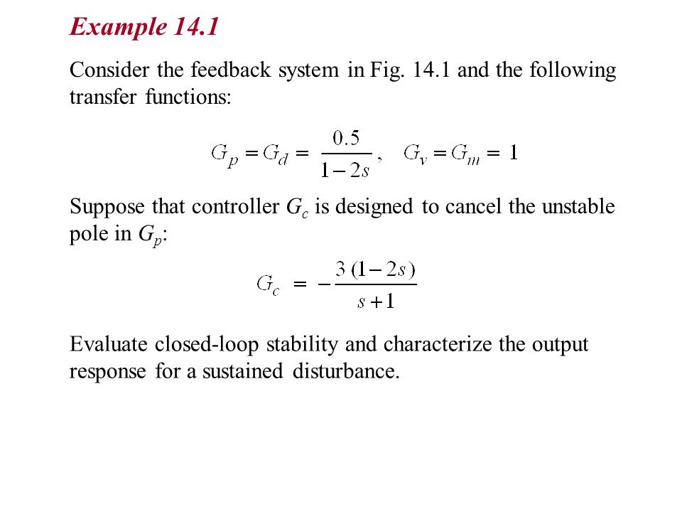 Example 14.1 Consider the feedback system in Fig. 14.1 and the following transfer functions: