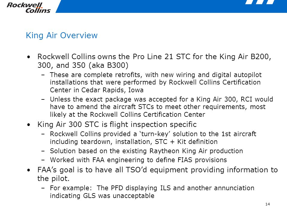 King Air Overview Rockwell Collins owns the Pro Line 21 STC for the King Air B200, 300, and 350 (aka B300)