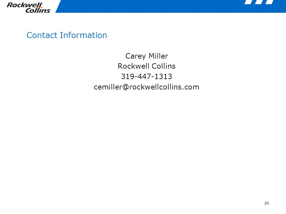 Contact Information Carey Miller Rockwell Collins 319-447-1313 cemiller@rockwellcollins.com