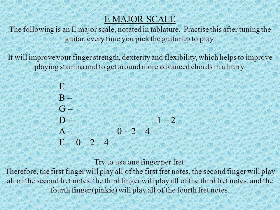E MAJOR SCALE E – B – G – D – 1 – 2 A – 0 – 2 – 4 – E – 0 – 2 – 4 –