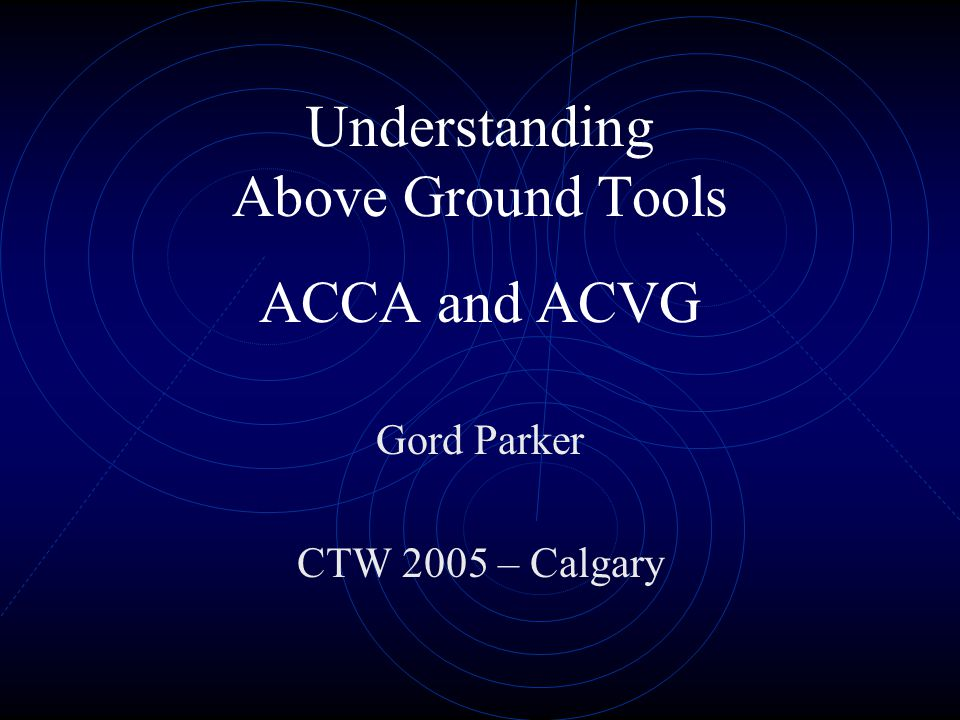 Understanding Above Ground Tools ACCA and ACVG