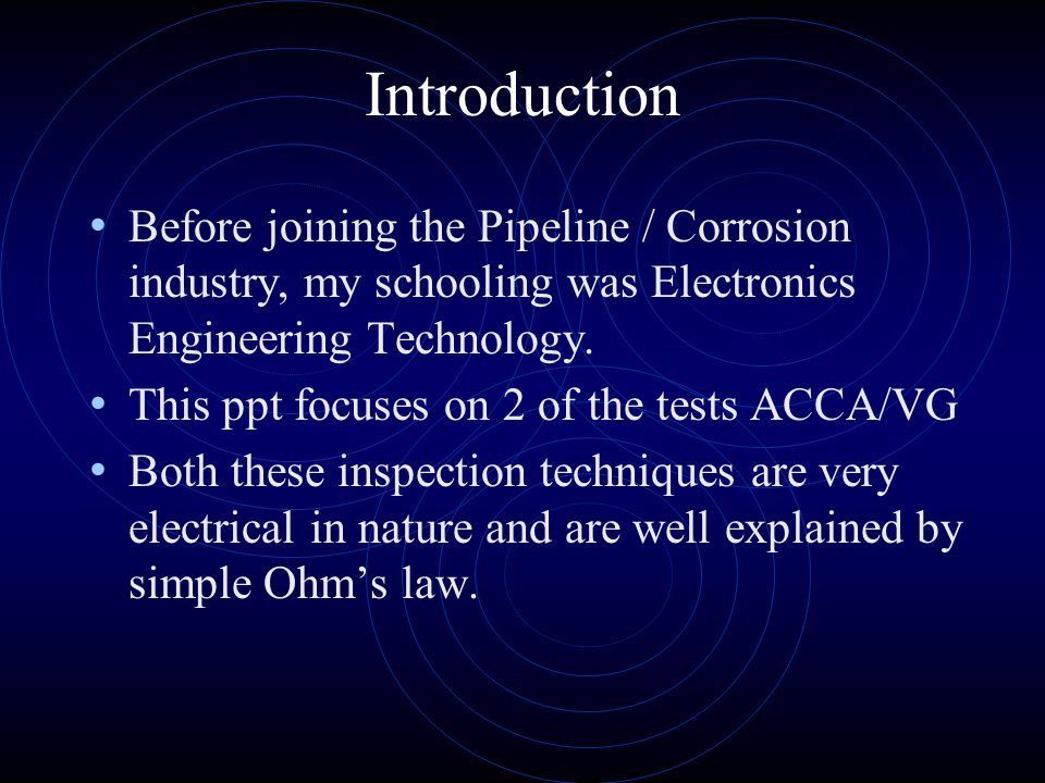 Introduction Before joining the Pipeline / Corrosion industry, my schooling was Electronics Engineering Technology.