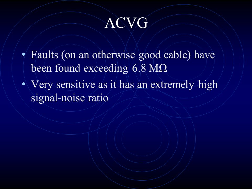 ACVG Faults (on an otherwise good cable) have been found exceeding 6.8 MΩ.