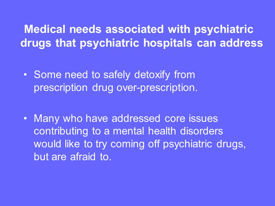 Medical needs associated with psychiatric drugs that psychiatric hospitals can address