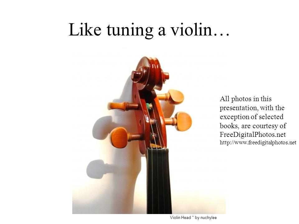 Like tuning a violin…