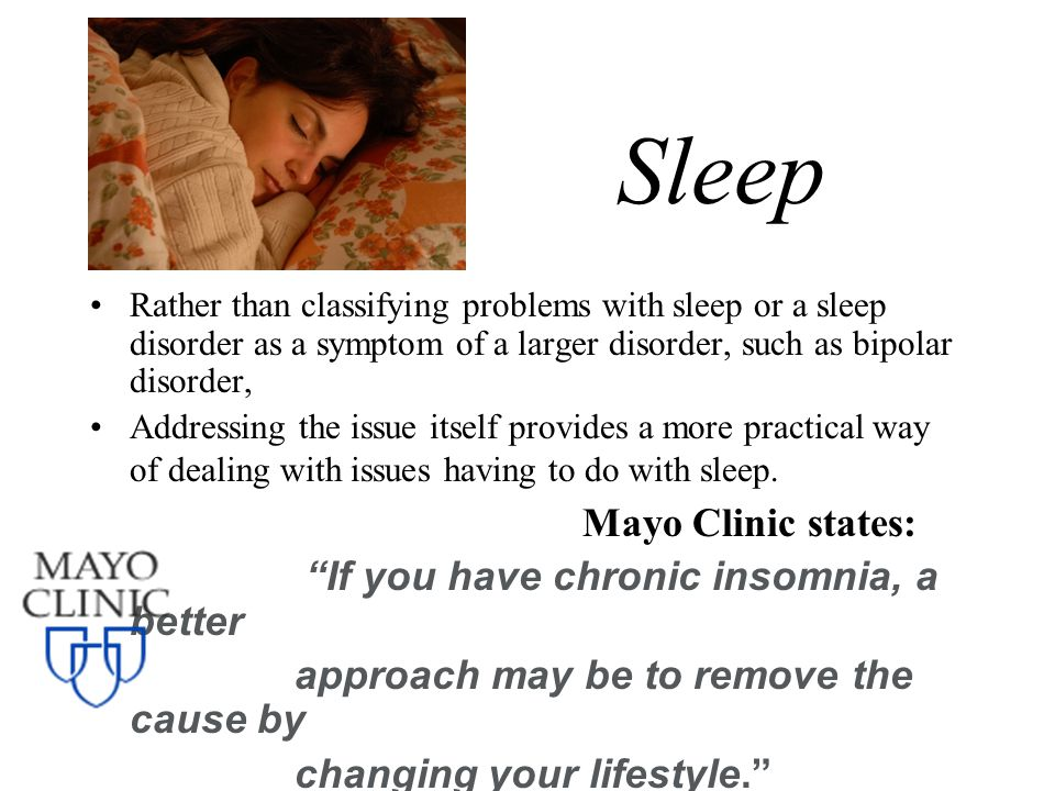 Sleep Mayo Clinic states: If you have chronic insomnia, a better