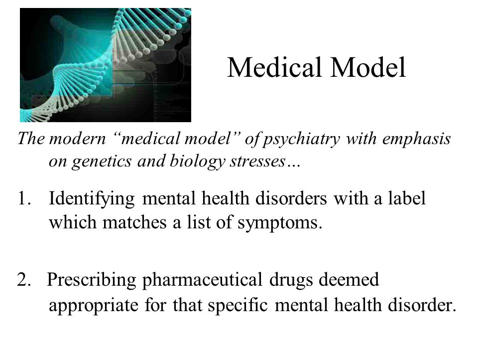 Medical Model The modern medical model of psychiatry with emphasis on genetics and biology stresses…