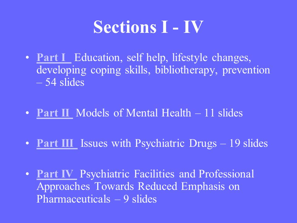 Sections I - IV Part I Education, self help, lifestyle changes, developing coping skills, bibliotherapy, prevention – 54 slides.