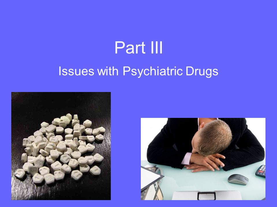 Issues with Psychiatric Drugs