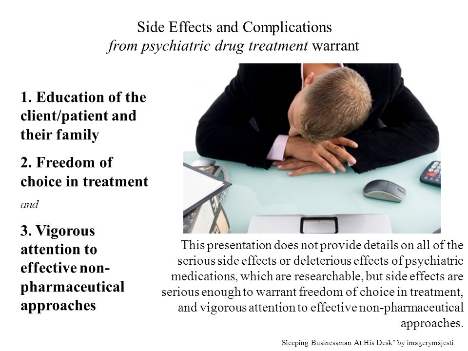 Side Effects and Complications from psychiatric drug treatment warrant